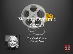 Crash Course - Writing Dynamic Scenes - Max Adams & Stage 32