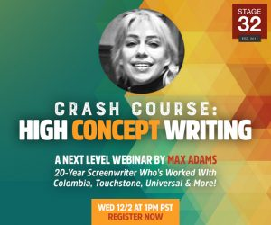 Max Adams Stage 32 Next Level Webinar: Crash Course: High Concept Writing